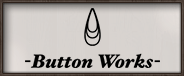 BUTTON WORKS